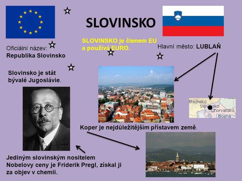 SLOVINSKO Hlavní město: LUBLAŇ Oficiální název: Republika Slovinsko SLOVINSKO je členem EU a používá EURO. Slovinsko je stát bývalé Jugoslávie. Jediný