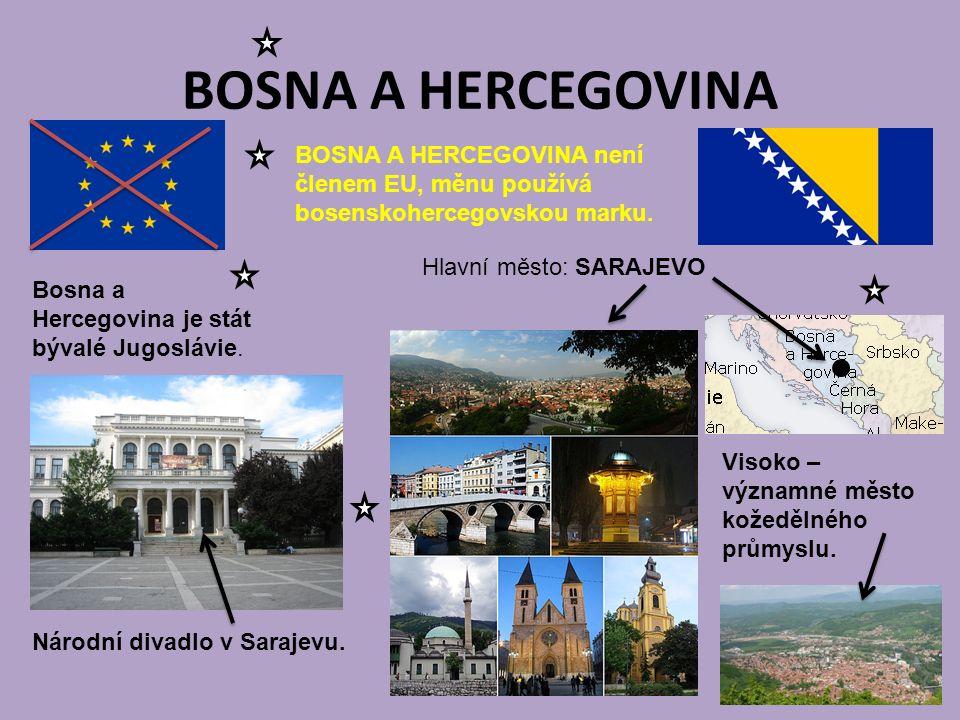BOSNA A HERCEGOVINA Hlavní město: SARAJEVO BOSNA A HERCEGOVINA není členem EU, měnu používá bosenskohercegovskou marku. Bosna a Hercegovina je stát bý