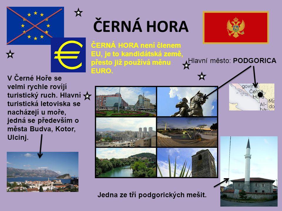 ČERNÁ HORA Hlavní město: PODGORICA ČERNÁ HORA není členem EU, je to kandidátská země, přesto již používá měnu EURO. V Černé Hoře se velmi rychle rovíj