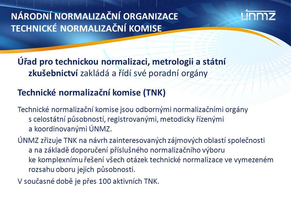 NÁRODNÍ NORMALIZAČNÍ ORGANIZACE TECHNICKÉ NORMALIZAČNÍ KOMISE Úřad pro technickou normalizaci, metrologii a státní zkušebnictví zakládá a řídí své poradní orgány Technické normalizační komise (TNK) Technické normalizační komise jsou odbornými normalizačními orgány s celostátní působností, registrovanými, metodicky řízenými a koordinovanými ÚNMZ.