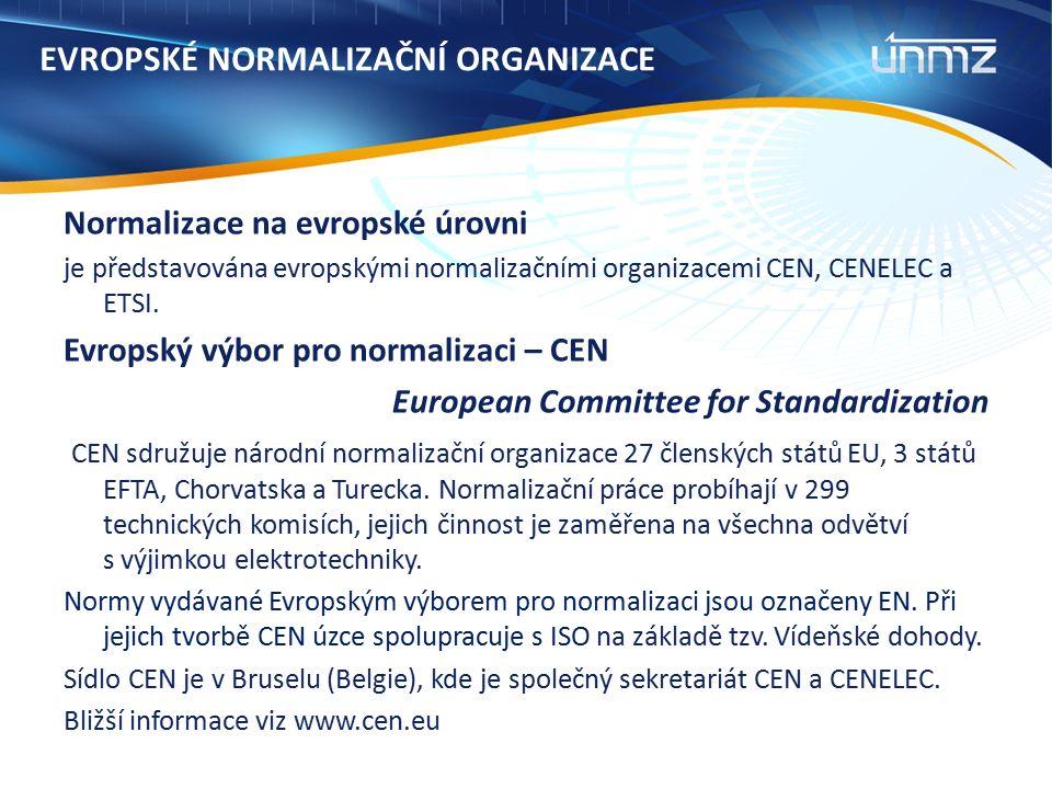 EVROPSKÉ NORMALIZAČNÍ ORGANIZACE Normalizace na evropské úrovni je představována evropskými normalizačními organizacemi CEN, CENELEC a ETSI.