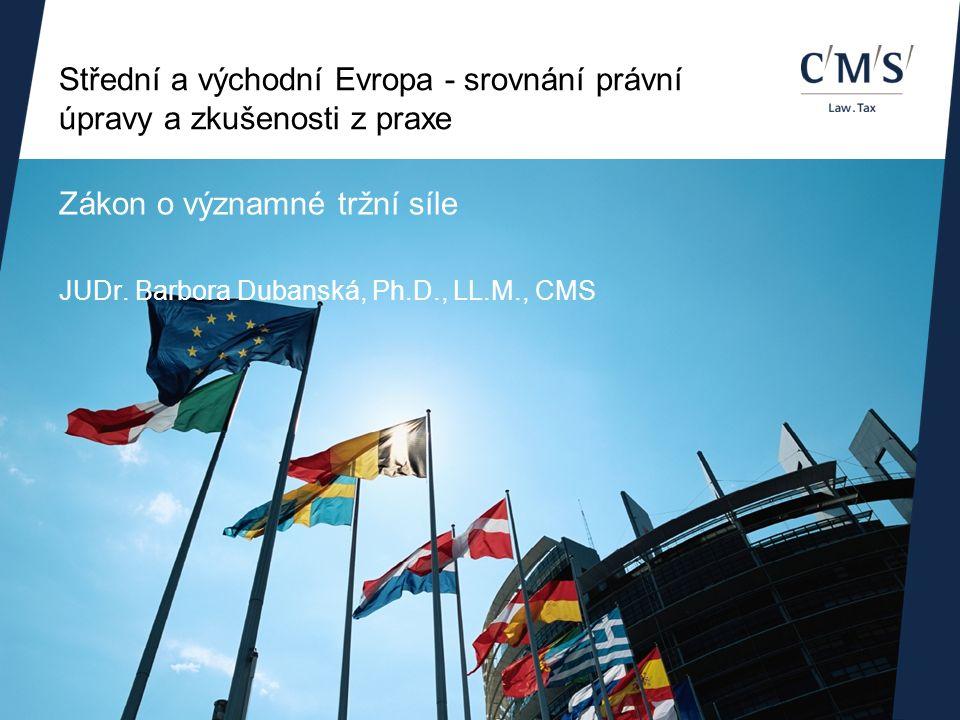 Střední a východní Evropa - srovnání právní úpravy a zkušenosti z praxe Zákon o významné tržní síle JUDr.