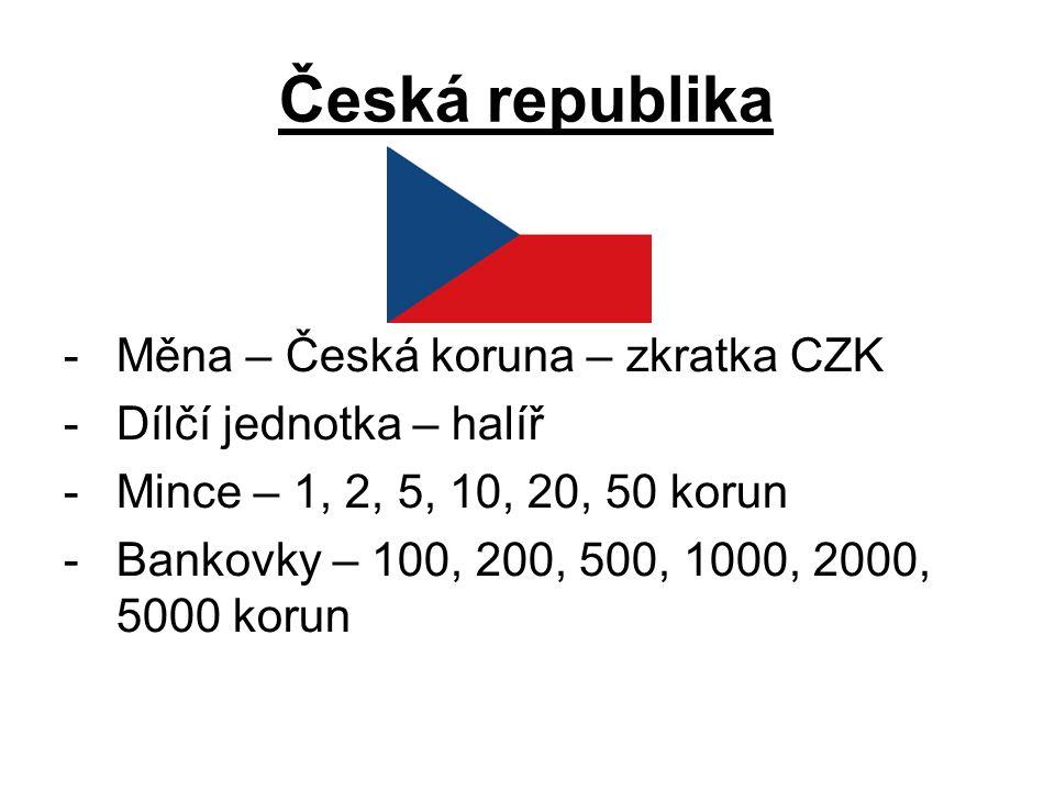 Česká republika -Měna – Česká koruna – zkratka CZK -Dílčí jednotka – halíř -Mince – 1, 2, 5, 10, 20, 50 korun -Bankovky – 100, 200, 500, 1000, 2000, 5000 korun