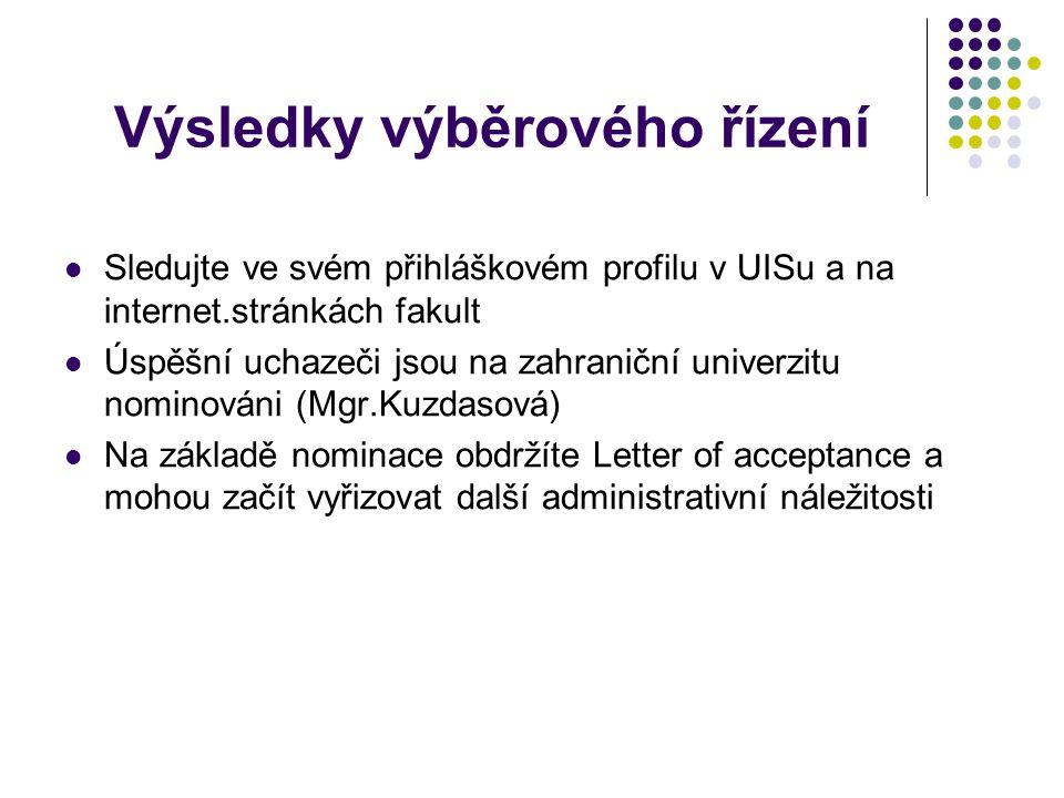 Výsledky výběrového řízení Sledujte ve svém přihláškovém profilu v UISu a na internet.stránkách fakult Úspěšní uchazeči jsou na zahraniční univerzitu