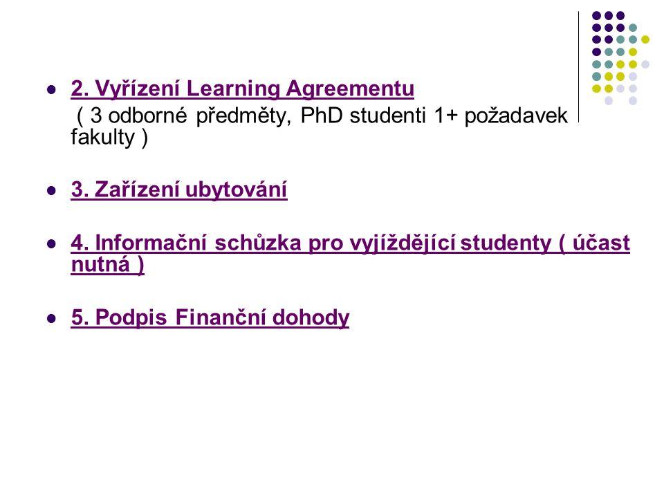 2. Vyřízení Learning Agreementu ( 3 odborné předměty, PhD studenti 1+ požadavek fakulty ) 3. Zařízení ubytování 4. Informační schůzka pro vyjíždějící