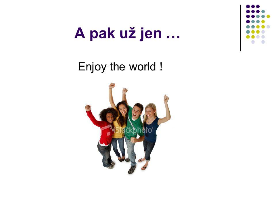 A pak už jen … Enjoy the world !