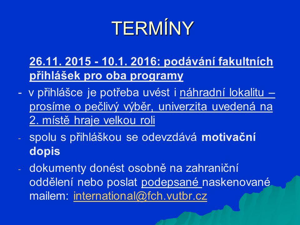 TERMÍNY TERMÍNY 26.11. 2015 - 10.1. 2016: podávání fakultních přihlášek pro oba programy - v přihlášce je potřeba uvést i náhradní lokalitu – prosíme