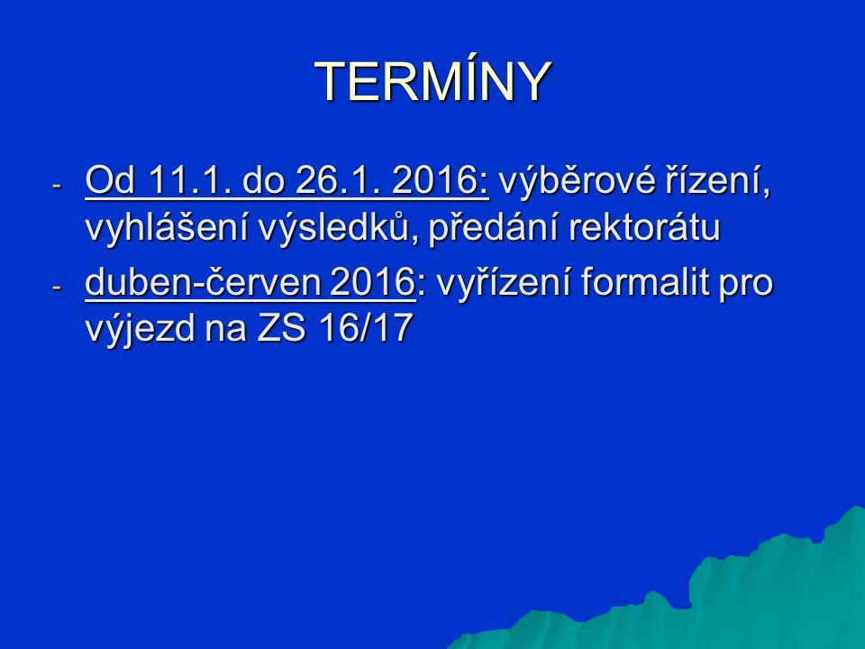 TERMÍNY - Od 11.1. do 26.1. 2016: výběrové řízení, vyhlášení výsledků, předání rektorátu - duben-červen 2016: vyřízení formalit pro výjezd na ZS 16/17