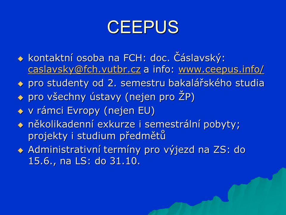 CEEPUS  kontaktní osoba na FCH: doc. Čáslavský: caslavsky@fch.vutbr.cz a info: www.ceepus.info/ caslavsky@fch.vutbr.czwww.ceepus.info/ caslavsky@fch.