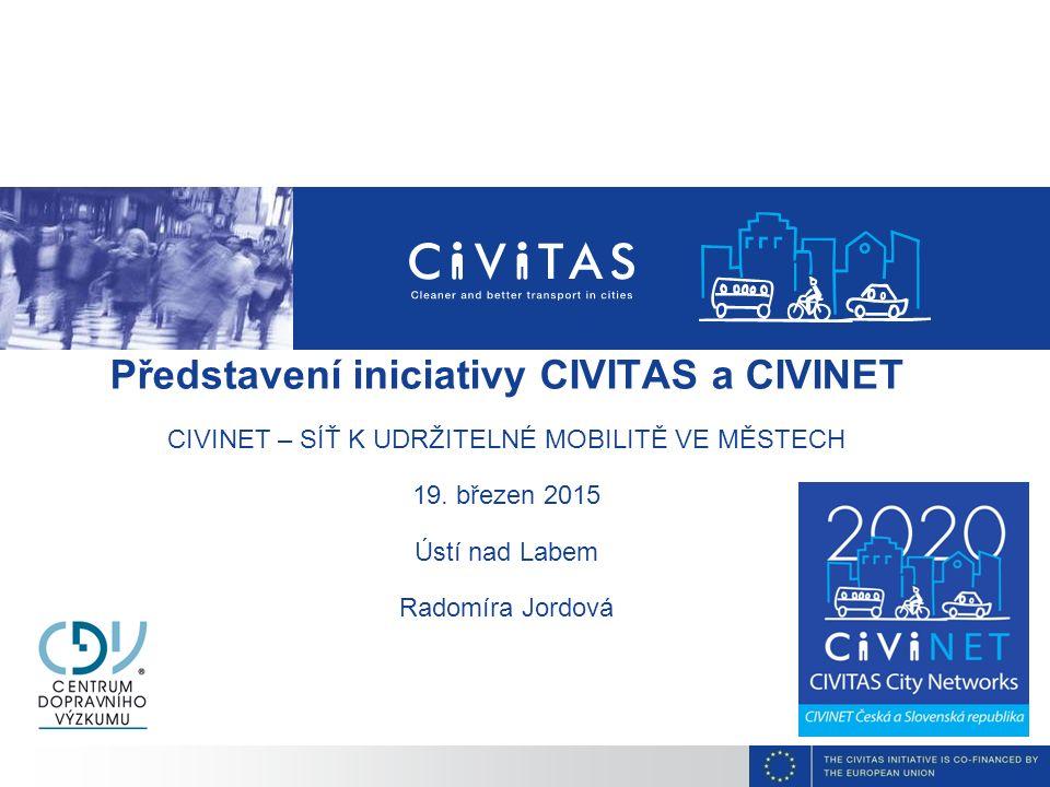 Představení iniciativy CIVITAS a CIVINET CIVINET – SÍŤ K UDRŽITELNÉ MOBILITĚ VE MĚSTECH 19. březen 2015 Ústí nad Labem Radomíra Jordová