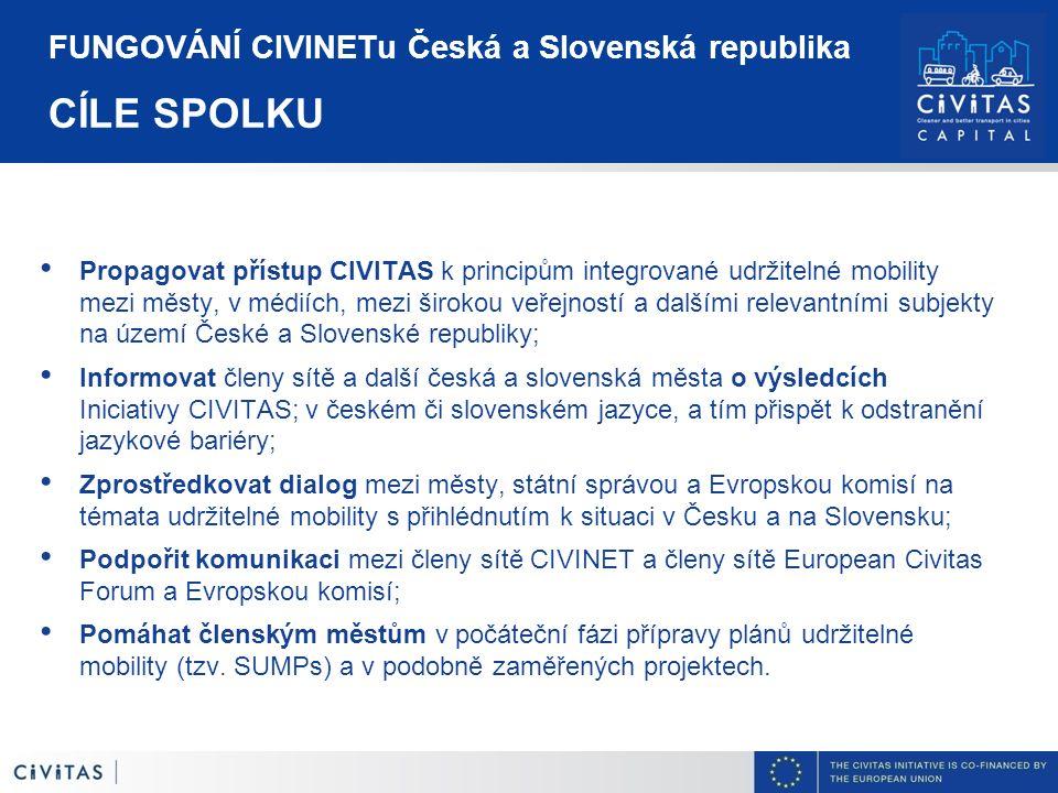 FUNGOVÁNÍ CIVINETu Česká a Slovenská republika CÍLE SPOLKU Propagovat přístup CIVITAS k principům integrované udržitelné mobility mezi městy, v médiíc