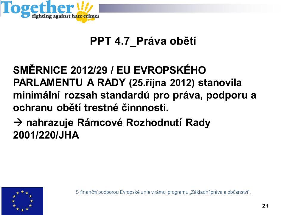PPT 4.7_Práva obětí SMĚRNICE 2012/29 / EU EVROPSKÉHO PARLAMENTU A RADY (25.října 2012) stanovila minimální rozsah standardů pro práva, podporu a ochranu obětí trestné činnnosti.