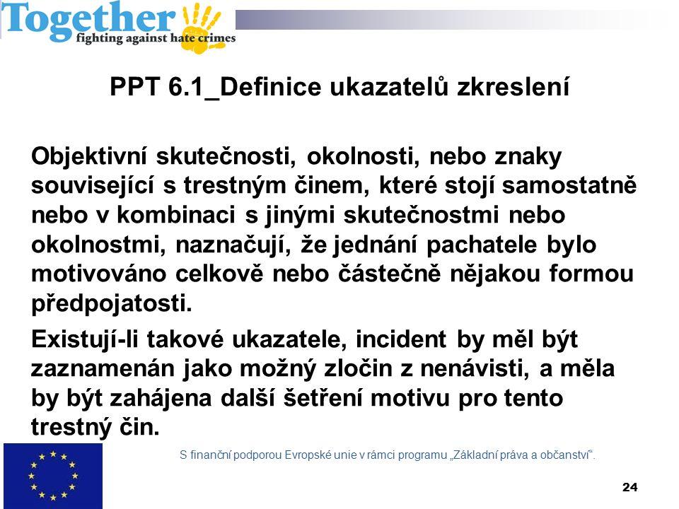 PPT 6.1_Definice ukazatelů zkreslení Objektivní skutečnosti, okolnosti, nebo znaky související s trestným činem, které stojí samostatně nebo v kombinaci s jinými skutečnostmi nebo okolnostmi, naznačují, že jednání pachatele bylo motivováno celkově nebo částečně nějakou formou předpojatosti.