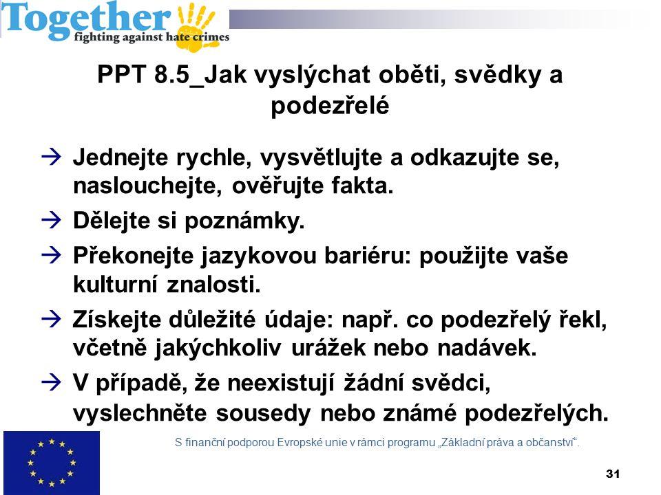 PPT 8.5_Jak vyslýchat oběti, svědky a podezřelé  Jednejte rychle, vysvětlujte a odkazujte se, naslouchejte, ověřujte fakta.
