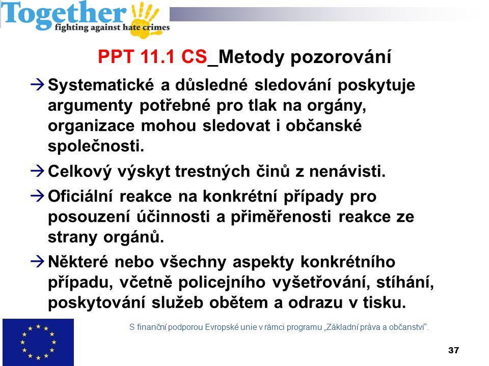 PPT 11.1 CS_Metody pozorování  Systematické a důsledné sledování poskytuje argumenty potřebné pro tlak na orgány, organizace mohou sledovat i občanské společnosti.