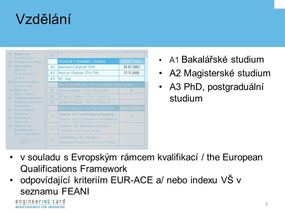 Vzdělání 6 A1 Bakalářské studium A2 Magisterské studium A3 PhD, postgraduální studium v souladu s Evropským rámcem kvalifikací / the European Qualifications Framework odpovídající kriteriím EUR-ACE a/ nebo indexu VŠ v seznamu FEANI
