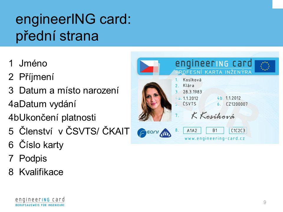 engineerING card: přední strana 9 1Jméno 2Příjmení 3Datum a místo narození 4aDatum vydání 4bUkončení platnosti 5Členství v ČSVTS/ ČKAIT 6Číslo karty 7Podpis 8Kvalifikace