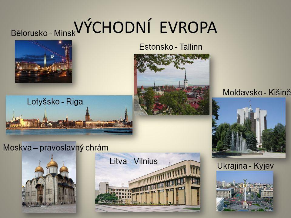 VÝCHODNÍ EVROPA Ukrajina - Kyjev Moskva – pravoslavný chrám Moldavsko - Kišiněv Lotyšsko - Riga Litva - Vilnius Estonsko - Tallinn Bělorusko - Minsk