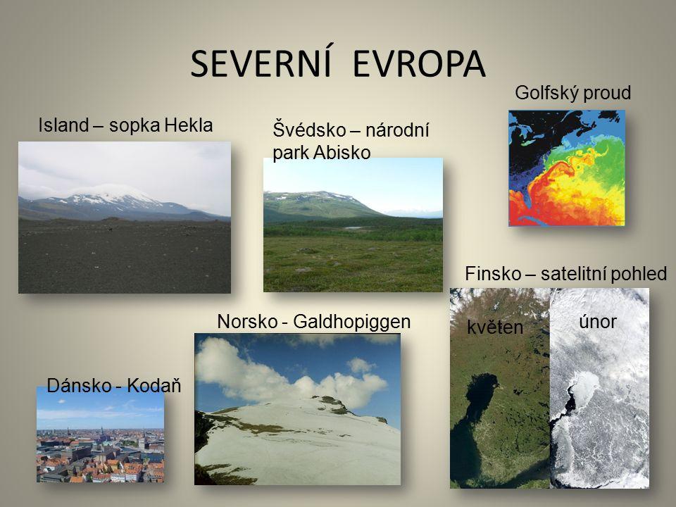 SEVERNÍ EVROPA Dánsko - Kodaň Finsko – satelitní pohled květen únor Island – sopka Hekla Norsko - Galdhopiggen Golfský proud Švédsko – národní park Abisko
