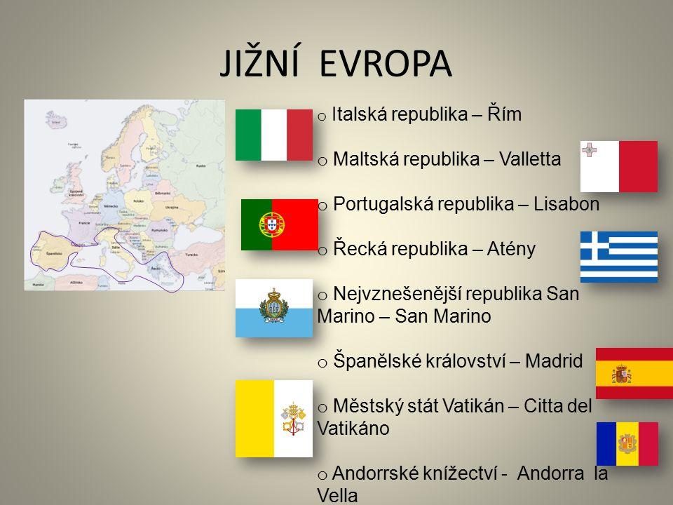 JIŽNÍ EVROPA o Italská republika – Řím o Maltská republika – Valletta o Portugalská republika – Lisabon o Řecká republika – Atény o Nejvznešenější republika San Marino – San Marino o Španělské království – Madrid o Městský stát Vatikán – Citta del Vatikáno o Andorrské knížectví - Andorra la Vella