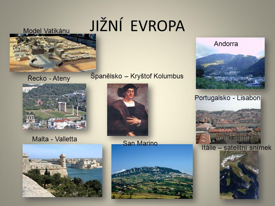 JIŽNÍ EVROPA Itálie – satelitní snímek Malta - Valletta Portugalsko - Lisabon Řecko - Ateny San Marino Španělsko – Kryštof Kolumbus Model Vatikánu And