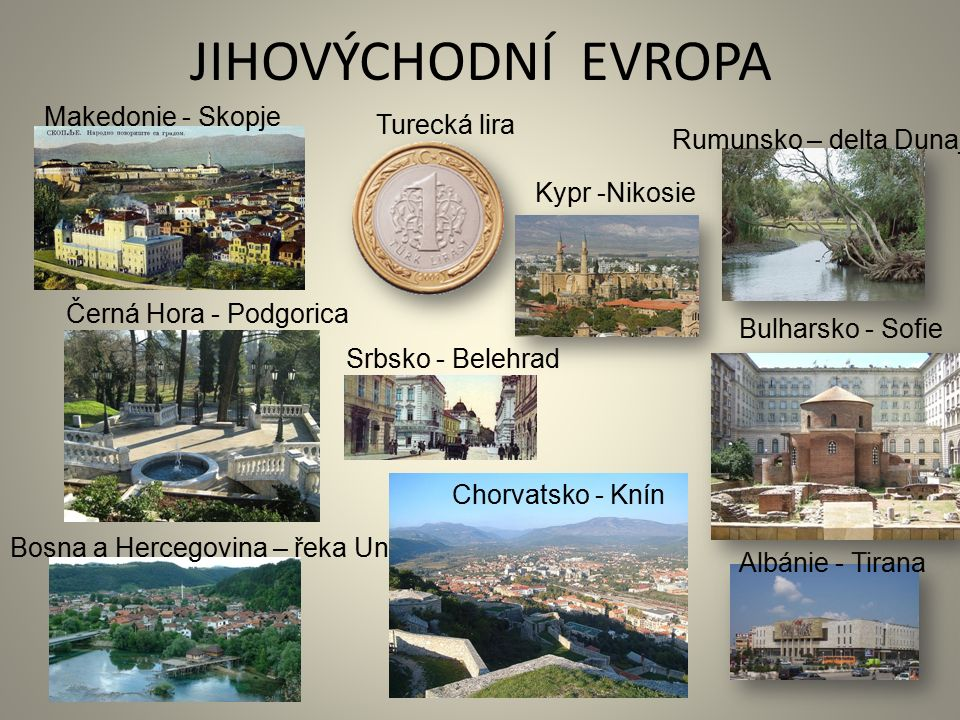 JIHOVÝCHODNÍ EVROPA Albánie - Tirana Bosna a Hercegovina – řeka Una Bulharsko - Sofie Černá Hora - Podgorica Chorvatsko - Knín Kypr -Nikosie Makedonie - Skopje Rumunsko – delta Dunaje Srbsko - Belehrad Turecká lira