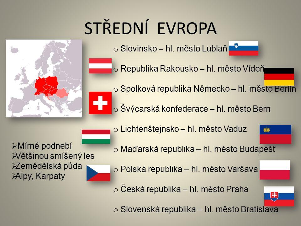 STŘEDNÍ EVROPA o Slovinsko – hl. město Lublaň o Republika Rakousko – hl. město Vídeň o Spolková republika Německo – hl. město Berlín o Švýcarská konfe