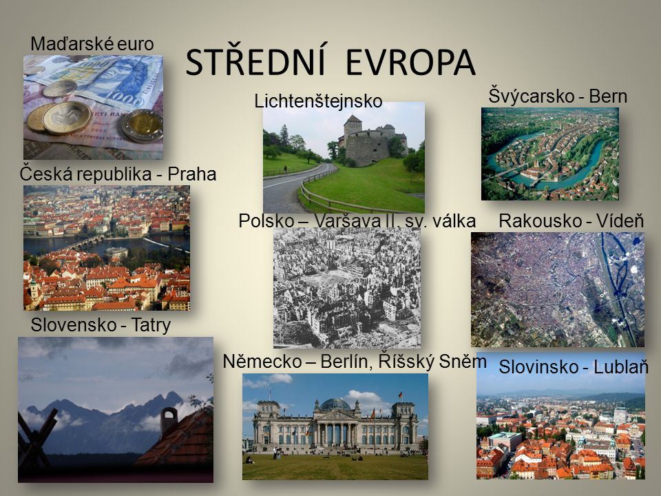 STŘEDNÍ EVROPA Slovinsko - Lublaň Slovensko - Tatry Česká republika - Praha Rakousko - Vídeň Německo – Berlín, Říšský Sněm Švýcarsko - Bern Maďarské euro Polsko – Varšava II.
