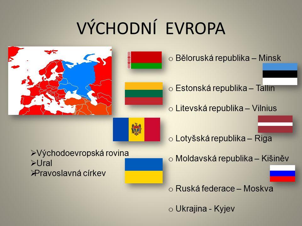 VÝCHODNÍ EVROPA o Běloruská republika – Minsk o Estonská republika – Tallin o Litevská republika – Vilnius o Lotyšská republika – Riga o Moldavská rep
