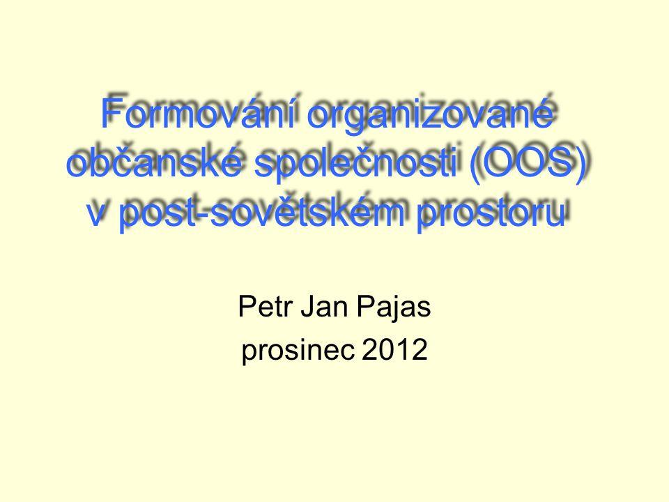 Formování organizované občanské společnosti (OOS) v post-sovětském prostoru Petr Jan Pajas prosinec 2012