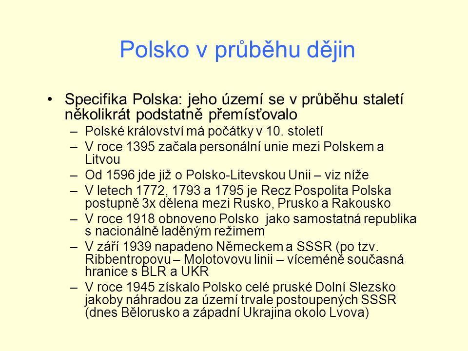 Polsko v průběhu dějin Specifika Polska: jeho území se v průběhu staletí několikrát podstatně přemísťovalo –Polské království má počátky v 10.