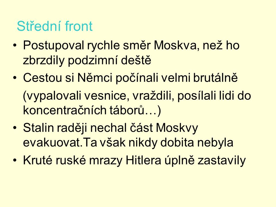 Střední front Postupoval rychle směr Moskva, než ho zbrzdily podzimní deště Cestou si Němci počínali velmi brutálně (vypalovali vesnice, vraždili, pos