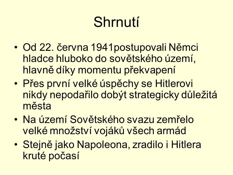 Shrnutí Od 22. června 1941postupovali Němci hladce hluboko do sovětského území, hlavně díky momentu překvapení Přes první velké úspěchy se Hitlerovi n