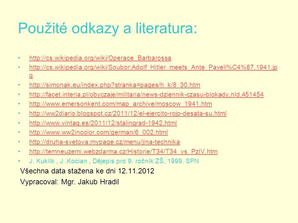 Použité odkazy a literatura: http://cs.wikipedia.org/wiki/Operace_Barbarossa http://cs.wikipedia.org/wiki/Soubor:Adolf_Hitler_meets_Ante_Paveli%C4%87.