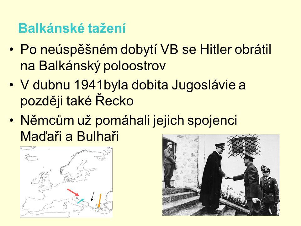 Balkánské tažení Po neúspěšném dobytí VB se Hitler obrátil na Balkánský poloostrov V dubnu 1941byla dobita Jugoslávie a později také Řecko Němcům už p