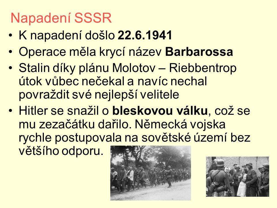 Napadení SSSR K napadení došlo 22.6.1941 Operace měla krycí název Barbarossa Stalin díky plánu Molotov – Riebbentrop útok vůbec nečekal a navíc nechal