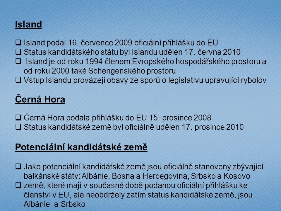 Turecko  přihlášku ke členství v EU podalo Turecko roku 1987  rozhovory o vstupu s ním byly zahájeny 3. října 2005  Turecko si stanovilo jako cílov
