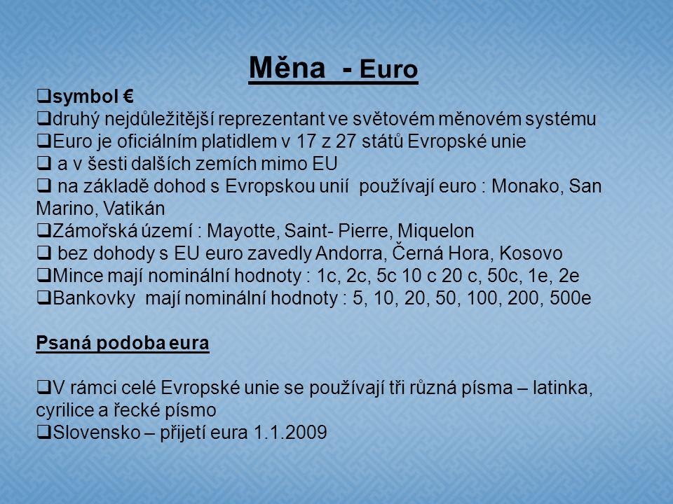 Evropská měnová unie EMU  Sedmnáct zemí EU je členy eurozóny – to znamená, platí společná měna euro  Belgie, Estonsko, Finsko, Francie, Irsko, Itáli