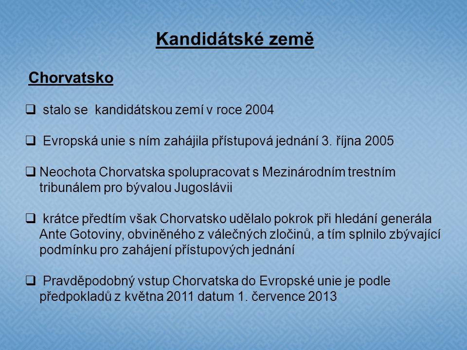 Kandidátské země Chorvatsko  stalo se kandidátskou zemí v roce 2004  Evropská unie s ním zahájila přístupová jednání 3.