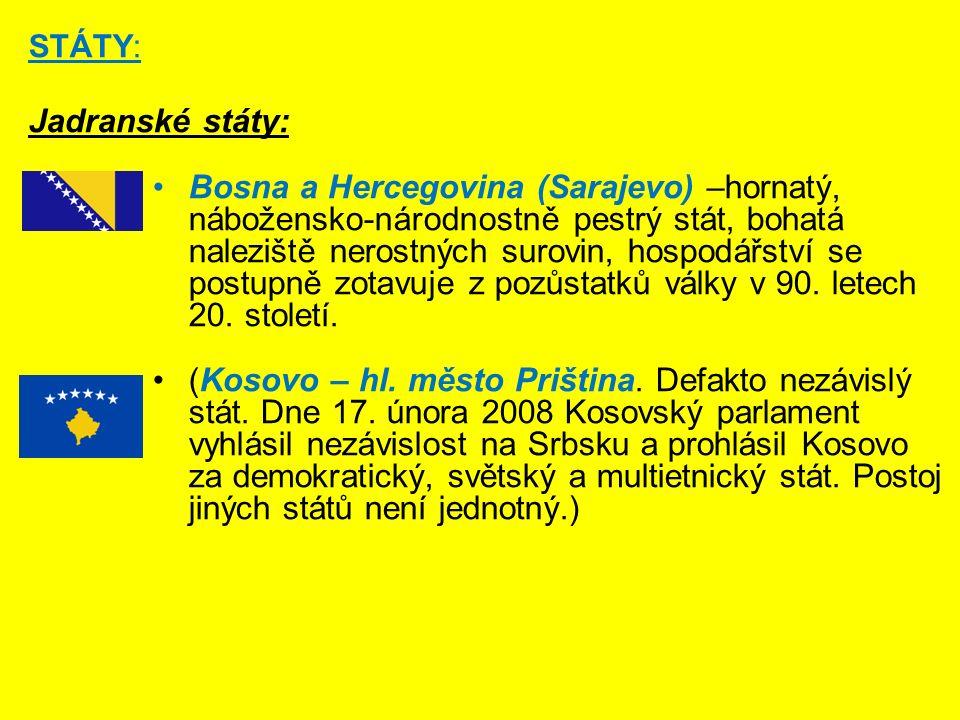 STÁTY: Jadranské státy: Bosna a Hercegovina (Sarajevo) –hornatý, nábožensko-národnostně pestrý stát, bohatá naleziště nerostných surovin, hospodářství se postupně zotavuje z pozůstatků války v 90.