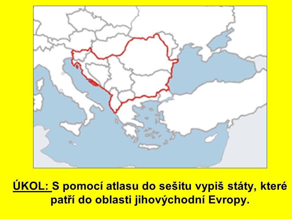 ÚKOL: S pomocí atlasu do sešitu vypiš státy, které patří do oblasti jihovýchodní Evropy.