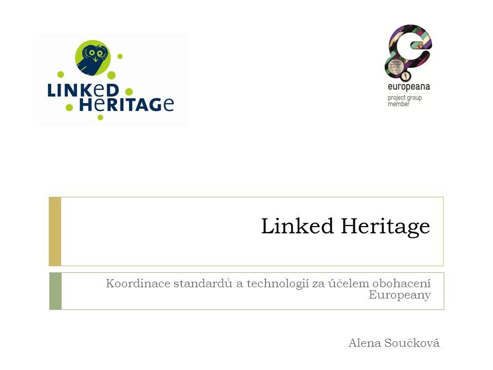 Linked Heritage Koordinace standardů a technologií za účelem obohacení Europeany Alena Součková
