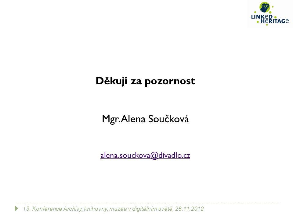 Děkuji za pozornost Mgr. Alena Součková alena.souckova@divadlo.cz 13. Konference Archivy, knihovny, muzea v digitálním světě, 28.11.2012