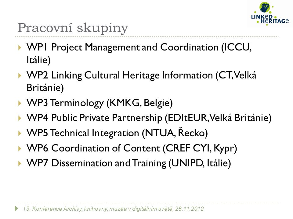 Pracovní skupiny  WP1 Project Management and Coordination (ICCU, Itálie)  WP2 Linking Cultural Heritage Information (CT, Velká Británie)  WP3 Termi