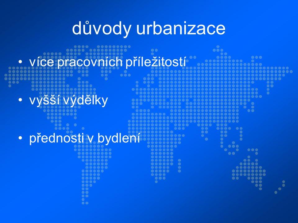 důvody urbanizace více pracovních příležitostí vyšší výdělky přednosti v bydlení
