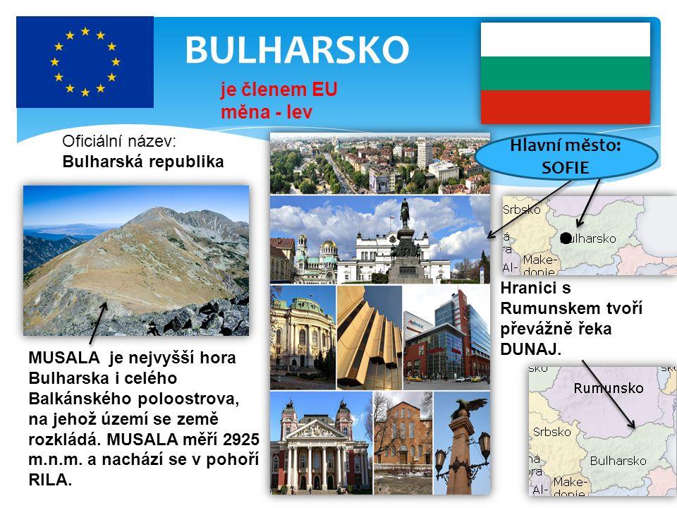 BULHARSKO Oficiální název: Bulharská republika je členem EU měna - lev MUSALA je nejvyšší hora Bulharska i celého Balkánského poloostrova, na jehož území se země rozkládá.