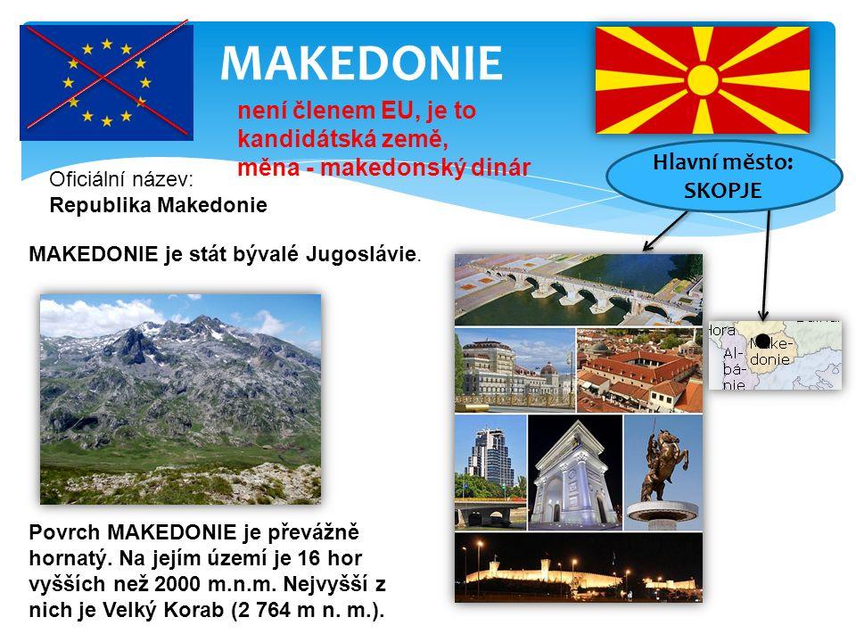 MAKEDONIE Oficiální název: Republika Makedonie není členem EU, je to kandidátská země, měna - makedonský dinár MAKEDONIE je stát bývalé Jugoslávie.