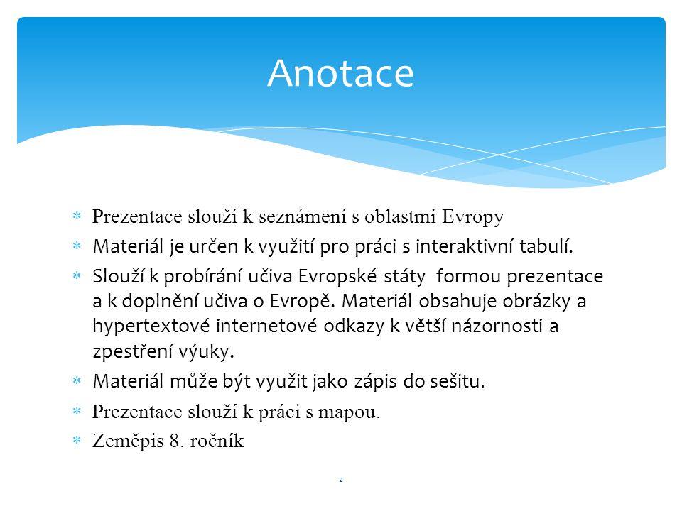  Prezentace slouží k seznámení s oblastmi Evropy  Materiál je určen k využití pro práci s interaktivní tabulí.  Slouží k probírání učiva Evropské s