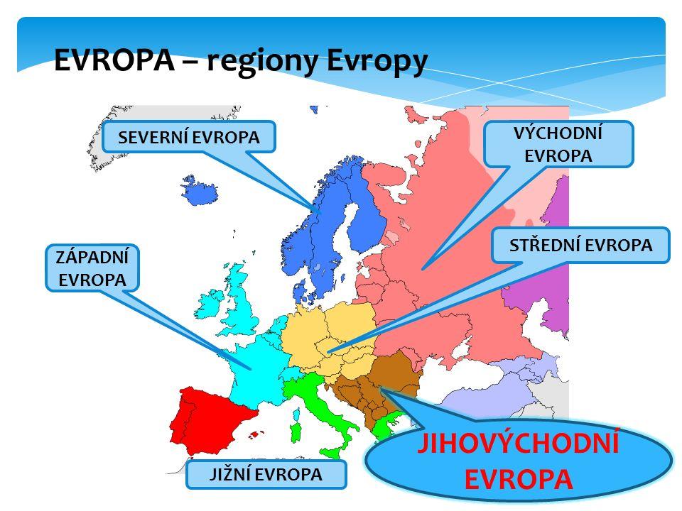 EVROPA – regiony Evropy SEVERNÍ EVROPA VÝCHODNÍ EVROPA STŘEDNÍ EVROPA ZÁPADNÍ EVROPA JIŽNÍ EVROPA JIHOVÝCHODNÍ EVROPA