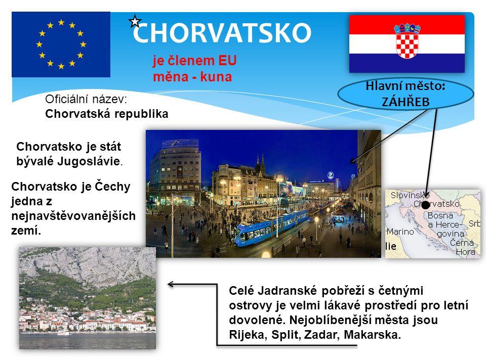 CHORVATSKO Oficiální název: Chorvatská republika je členem EU měna - kuna Chorvatsko je stát bývalé Jugoslávie. Celé Jadranské pobřeží s četnými ostro